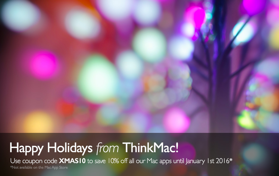 Save 10% off all ThinkMac apps when buying direct. Use coupon code XMAS10. Valid until Jan 1st 2016